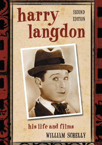 Schelly, W: Harry Langdon: His Life and Films, 2D Ed.