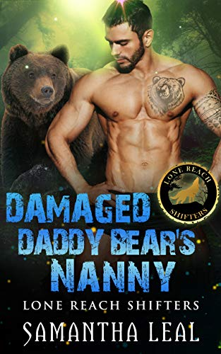 Damaged Daddy Bear's Nanny (Lone Reach Shifters Book 4)