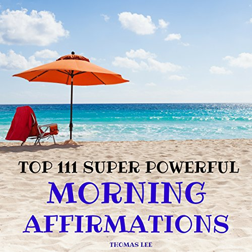 Top 111 Super Powerful Morning Affirmations audiobook cover art