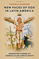New Faces of God in Latin America: Emerging Forms of Vernacular Christianity