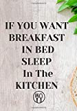 If you want breakfast in bed sleep in the kitchen:...
