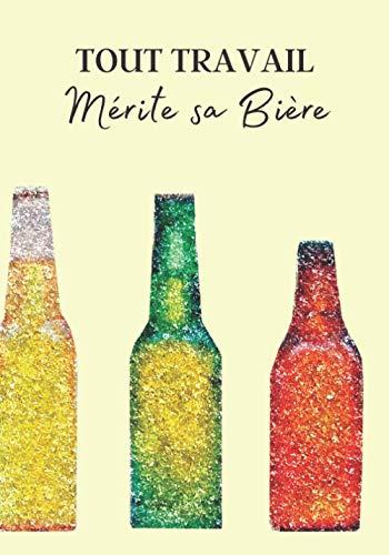Tout travail mérite sa bière: Livre bière à remplir pour les amoureux de la binouse. Votre journal de bord pour noter vos meilleures dégustation de ce délicieux breuvage. Cahier de note de 106 pages