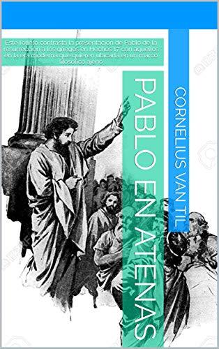 Pablo en Atenas: Este folleto contrasta la presentación de Pablo de la resurrección a los griegos en Hechos 17 con aquellos en la era moderna que quieren ... filosófico ajeno (spanish) (Spanish Edition)