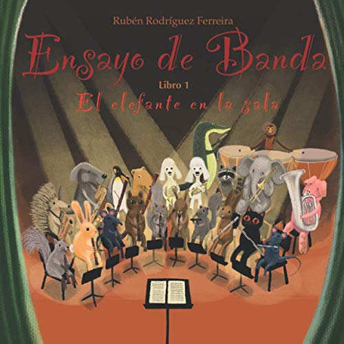 Ensayo de banda - Libro 1. El elefante en la sala: La historia inspiradora de lo que pasa cuando le das un trombón a un tímido elefante y de como un ave sabia le ayuda a descubrir su talento