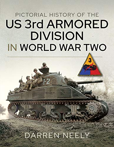 Compare Textbook Prices for Pictorial History of the US 3rd Armored Division in World War Two  ISBN 9781526775511 by Neely, Darren