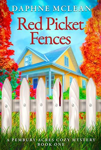 Red Picket Fences: A Pembury Acres Cozy Mystery Book 1 (Pembury Acres Mystery)