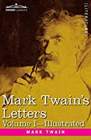Mark Twain's Letters, Volume I (in Two Volumes): Arranged with Comment by Albert Bigelow Pain