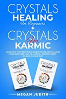 Crystals Healing for Beginners+ Crystals Healing for Karmic: Learn Why you Need to Know How to Use Crystals for your body and mind. Transform Your Future by Releasing Your Past.