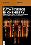 Data Science in Chemistry: Artificial Intelligence, Big Data, Chemometrics and Quantum Computing with Jupyter (De Gruyter Textbook)