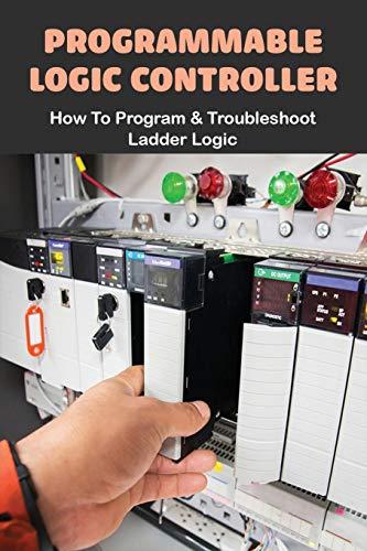 Programmable Logic Controller: How To Program & Troubleshoot Ladder Logic: Electrical Ladder Diagram Symbols