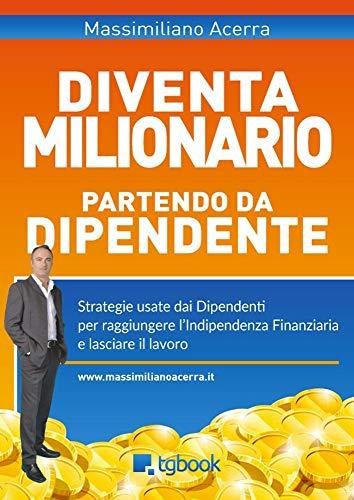 Diventa milionario partendo da dipendente: Strategie usate dai dipendenti per raggiungere l'indipendenza finanziaria e lasciare il lavoro