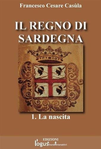 Il Regno di Sardegna-Vol.01 (Storia dell'Italia e della Sardegna (a cura di Francesco Cesare Casula) Vol. 1)