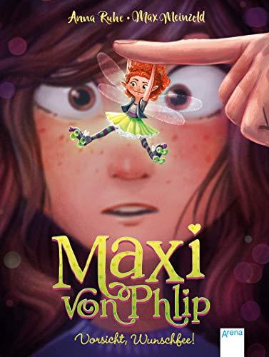 Maxi von Phlip (1). Vorsicht, Wunschfee!: Magisches Kinderbuch voller Witz und Spannung ab 7 Jahren