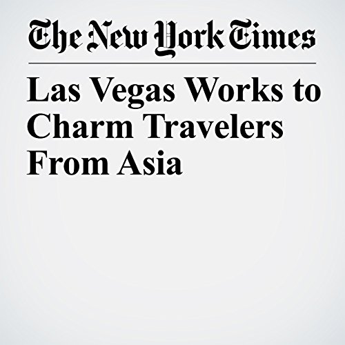 Las Vegas Works to Charm Travelers From Asia copertina