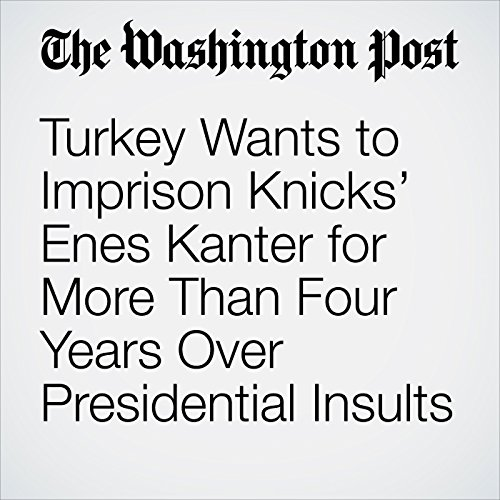Turkey Wants to Imprison Knicks' Enes Kanter for More Than Four Years Over Presidential Insults copertina