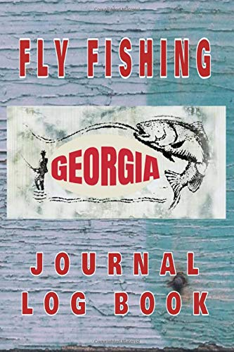 FLY FISHING GEORGIA Journal Log Book: The perfect accessory for the tackle box, more than just a journal, fantastic cover. 100 pages of your angling ... The best fisherman's diary or catch record.