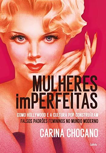 Mulheres imperfeitas: Hollywood, Cultura Pop e a Construção dos Falsos Estereótipos Femininos no Mundo Moderno