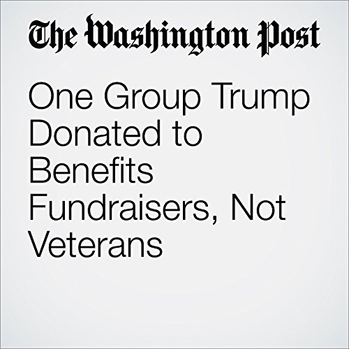 One Group Trump Donated to Benefits Fundraisers, Not Veterans cover art