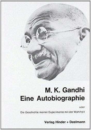 M.K. Ghandi: Eine Autobiographie oder Die Geschichte meiner Experimente mit der Wahrheit