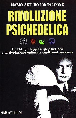 Rivoluzione psichedelica. La CIA, gli hippies, gli psichiatri e la rivoluzione culturale degli anni Sessanta