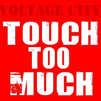 Touch Too Much