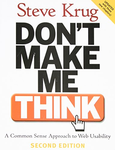 Don't Make Me Think: A Common Sense Approach To The Web Usability: A Common Sense Approach to Web Usability