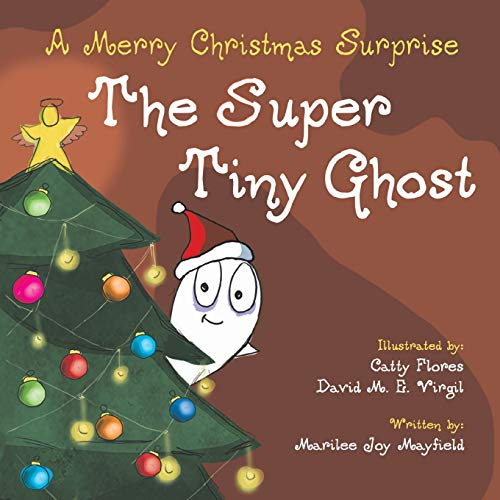 Compare Textbook Prices for The Super Tiny Ghost: A Merry Christmas Surprise Illustrated Edition ISBN 9781953177254 by Marilee, Mayfield Joy,Flores, Catty,Virgil, David M E