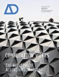 Computation Works: The Building of Algorithmic Thought: 222 (Architectural Design)