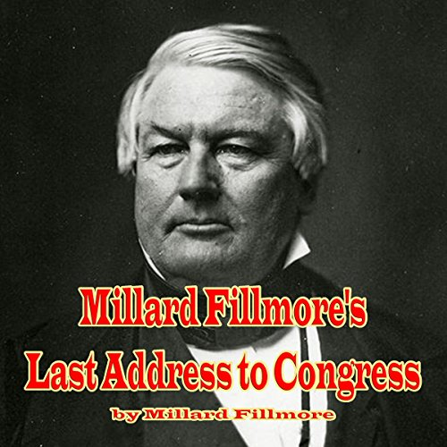 Millard Fillmore's Last Address to Congress                   By:                                                                                                                                 Millard Fillmore                               Narrated by:                                                                                                                                 John Greenman                      Length: 1 hr and 16 mins     2 ratings     Overall 4.0