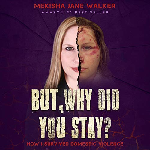 But, Why Did You Stay?: How I Survived Domestic Violence