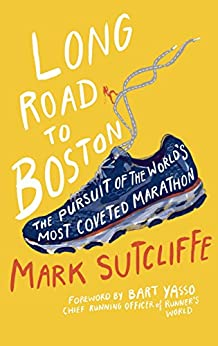 Long Road to Boston: The Pursuit of the World's Most Coveted Marathon by [Mark Sutcliffe]