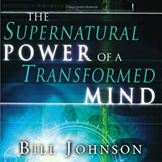 Supernatural Power of Transformed Mind                   By:                                                                                                                                 Bill Johnson                               Narrated by:                                                                                                                                 Tim Lundeen                      Length: 4 hrs and 38 mins     64 ratings     Overall 4.3