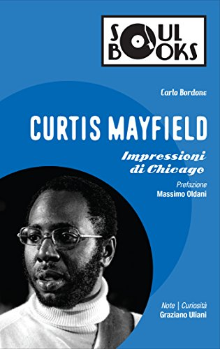 Curtis Mayfield: Impressioni di Chicago (Soul Books) (Italian Edition)