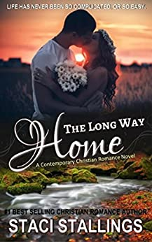 The Long Way Home: A Contemporary Christian Romance Novel by [Staci Stallings]