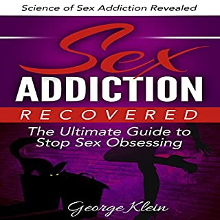 Sex Addiction Recovered: The Ultimate Guide to Stop Sex Obsessing cover art