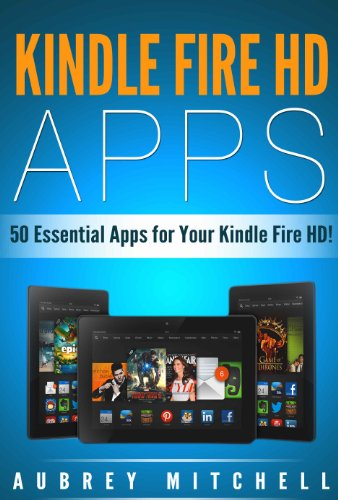 Kindle Fire HD Apps: 50 Essential Apps for Your Kindle Fire HD! (English Edition)