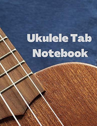 Ukulele Tab Notebook: Blank Ukulele Tablature Writing Paper: Ukulele Chord Notebook Ukulele Tabs Book Journal 120 Blank Ukulele Tab Sheets