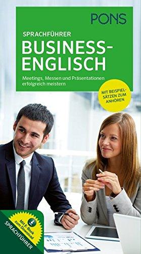 PONS Business-Englisch: Meetings, Messen und Präsentationen erfolgreich meistern: Meetings, Messen und Präsentationen erfolgreich meistern. Mit Sprachführer Business-Englisch als E-Book