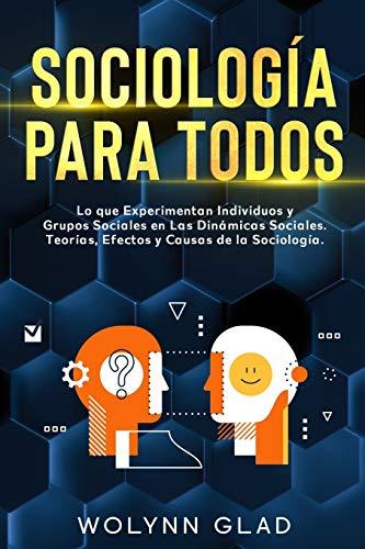 Sociología Para Todos: Lo que Experimentan Individuos y Grupos Sociales en Las...