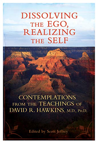 Dissolving the Ego, Realizing the Self: Contemplations from the Teachings of David R. Hawkins, M.D., Ph.D. (English Edition)