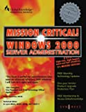 Mission Critical! Windows 2000 Server Administration (Mission Critical Series)