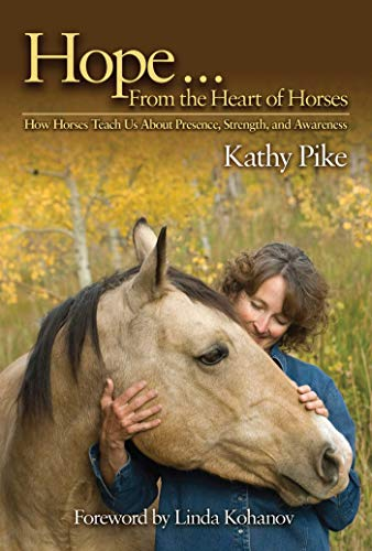 Hope . . . From the Heart of Horses: How Horses Teach Us About Presence, Strength, and Awareness (English Edition)