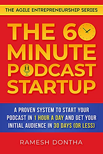The 60-Minute Podcast Startup: A Proven System to Start Your Podcast in 1 Hour a Day and Get Your Initial Audience in 30 Days (or Less) (The Agile Entrepreneurship Series Book 3)