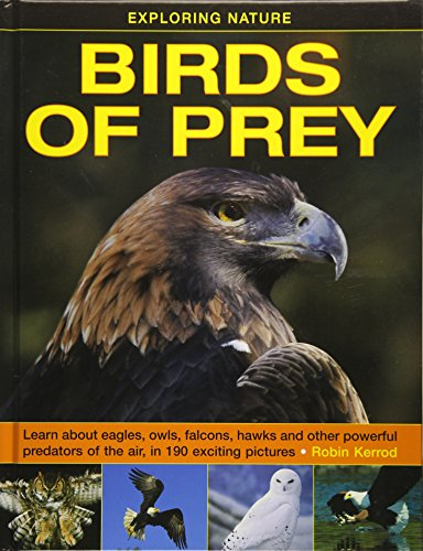 Exploring Nature: Birds of Prey: Learn About Eagles, Owls, Falcons, Hawks And Other Powerful Predators Of The Air, In 190 Exciting Pictures