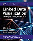 Linked Data Visualization: Techniques, Tools, and Big Data (Synthesis Lectures on the Semantic Web: Theory and Technology) (English Edition)
