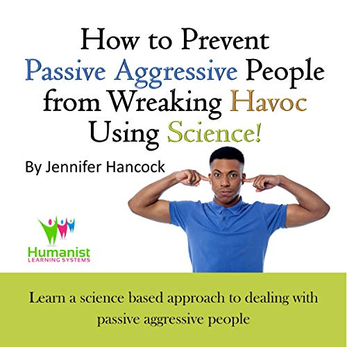 How to Prevent Passive Aggressive People from Wreaking Havoc Using Science Audiobook By Jennifer Hancock cover art