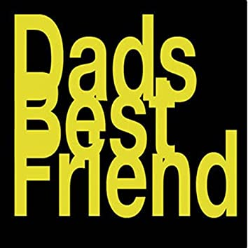 Dads Best Friend
