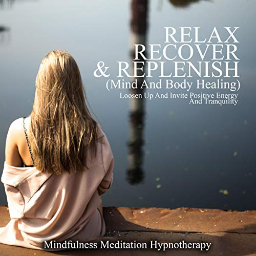Relax, Recover, & Replenish (Mind and Body Healing) audiobook cover art