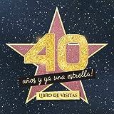 40 años y ya una estrella: Libro de visitas para el 40 cumpleaños - Regalos originales para mujer 40 años - Decoración de fiestas - Libro de firmas para felicitaciones y fotos de los invitados