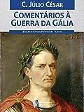 Comentários à Guerra da Gália (Portuguese Edition)